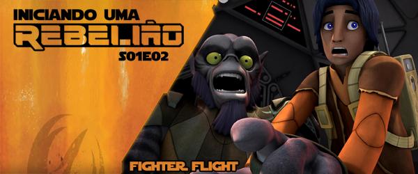 Iniciando Uma Rebelião #3 – S01e02 – Fighter Flight