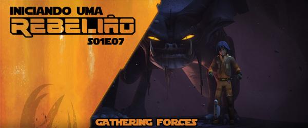Iniciando Uma Rebelião #8 – S01e07 – Gathering Forces