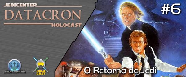 DATACRON #6 – O Retorno De Jedi