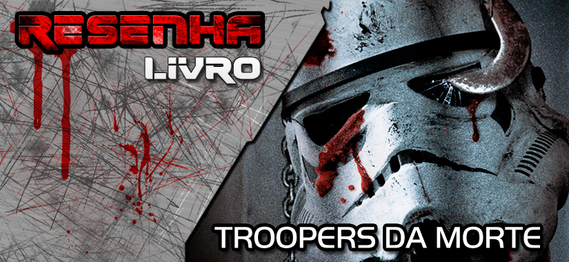 [RESENHA] Troopers Da Morte De Joe Schreiber