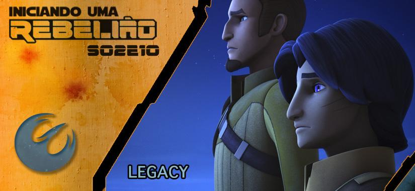 Iniciando Uma Rebelião #17 – S02e10 – Legacy