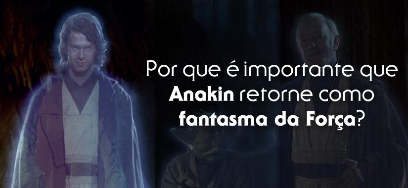Por Que é Importante Que Anakin Retorne Como Fantasma Da Força?