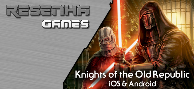 RESENHA |Star Wars: Knights Of The Old Republic – IOS & Android
