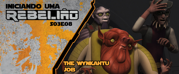 Iniciando Uma Rebelião #36 – S03e08 – The Wynkahthu Job