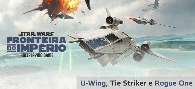 Semana Go Rogue – Naves De Rogue One Para Fronteira Do Império