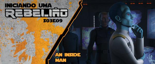 Iniciando Uma Rebelião #37 – S03e09 – An Inside Man