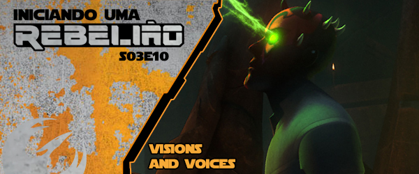 Iniciando Uma Rebelião #38 – S03e10 – Visions And Voices