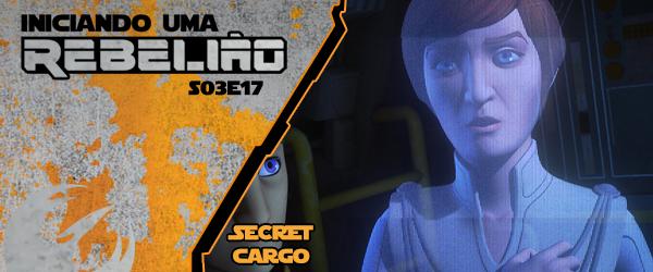 Iniciando Uma Rebelião #44 – S03e17 – Secret Cargo