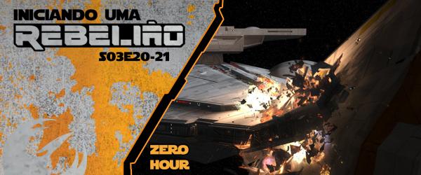 Iniciando Uma Rebelião #47 – S03e20-21 – Zero Hour