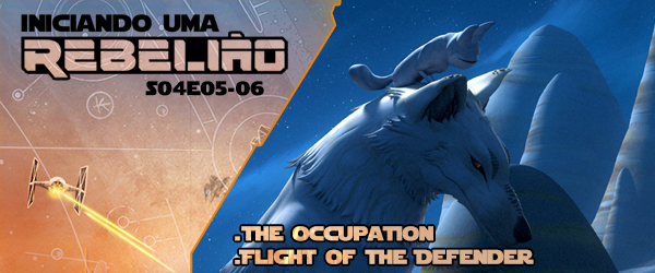Iniciando Uma Rebelião #50 – S04e05-06 – The Occupation & Flight Of The Defender