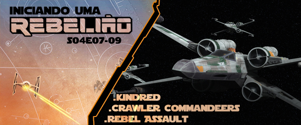 Iniciando Uma Rebelião #51 – S04e07-09 – Kindred, Crawler Commandeers & Rebel Assault