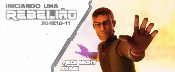 Iniciando Uma Rebelião #52 – S04e10-11 – Jedi Night & DUME